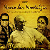 November Nostalgia – Salil Chowdhury, Usha Uthup & Bappi Lahiri by Various Artists