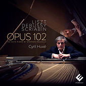 Liszt, Debussy & Scriabin: Opus 102 by Cyril Huvé