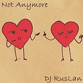 Not Anymore by Dj Ruslan