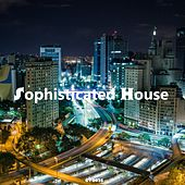 Sophisticated House by Various Artists