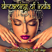 Dreaming of India - Mystic Oriental Buddha Chillout Cafe Lounge by Various Artists