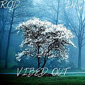 Vibed Out by Rod
