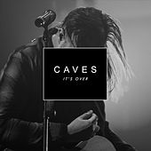 It's Over by Caves