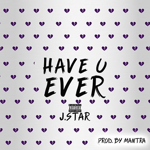 Have U Ever by Jstar
