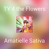 TY 4  the Flowers by Amatielle Sativa