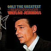 Only The Greatest von Waylon Jennings