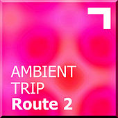 Ambient trip – Route 2 by Various Artists