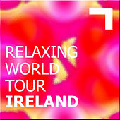 Relaxing World Tour: Ireland by Various Artists