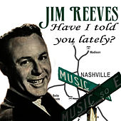 Play & Download Have I Told You Lately? by Jim Reeves | Napster
