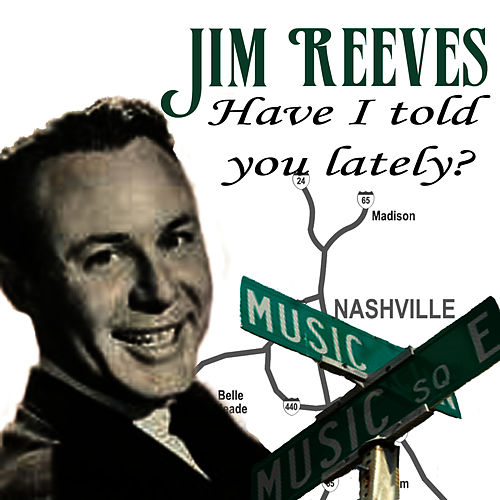 Have I Told You Lately? by Jim Reeves