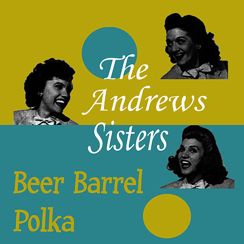 Beer Barrel Polka by The Andrews Sisters