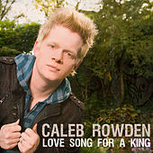Love Song For A King by Caleb Rowden