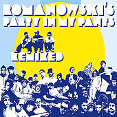 Romanowski's Party In My Pants Remixed by Romanowski