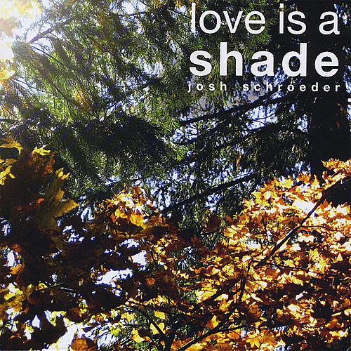 Play & Download Love Is a Shade by Josh Schroeder | Napster