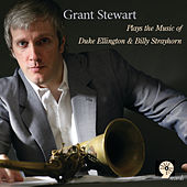 Plays the Music of Duke Ellington & Billy Strayhorn by Grant Stewart