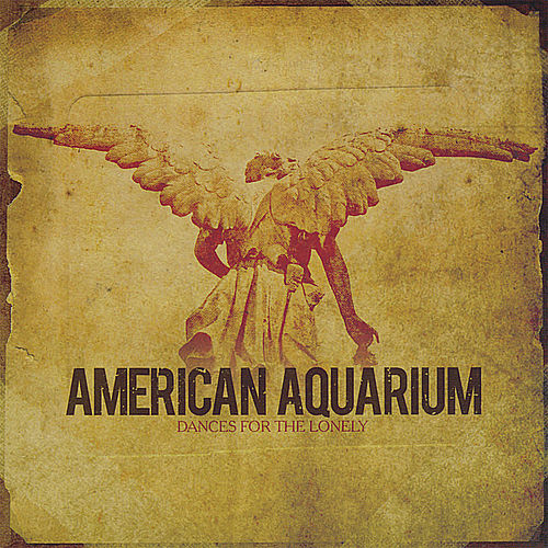 Play & Download Dances for the Lonely by American Aquarium | Napster