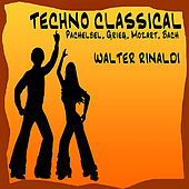 Play & Download Techno Classical: Pachelbel - Grieg - Mozart - Bach by Walter Rinaldi | Napster