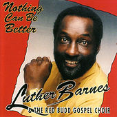 Nothing Can Be Better by Luther Barnes