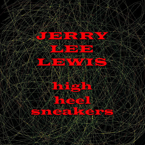 Play & Download High Heel Sneakers by Jerry Lee Lewis | Napster
