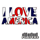 I Love America by Old School Players