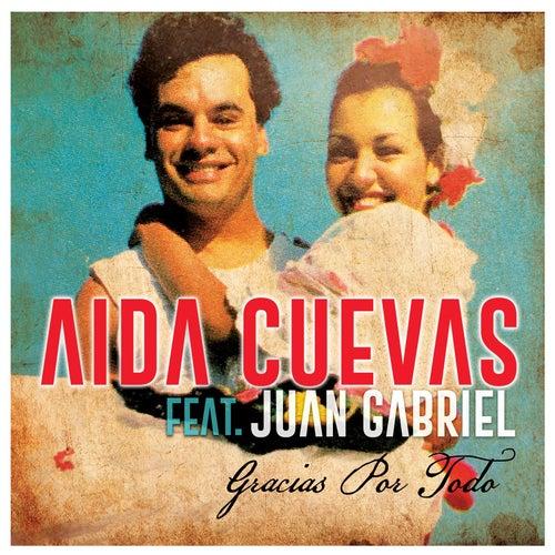 Gracias Por Todo (feat. Juan Gabriel) by Aida Cuevas