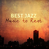 Best Jazz Music to Rest by Relaxing Jazz Music