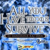 All You Have to Do Is Survive by DJ Dangerous Raj Desai