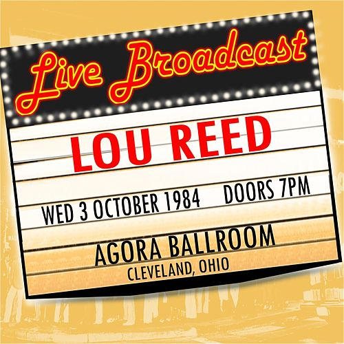 Live Broadcast 3rd October 1984 Agora Ballroom by Lou Reed