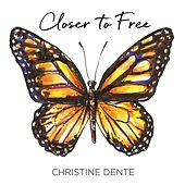 Closer to Free by Christine Dente