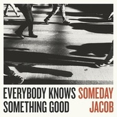 Everybody Knows Something Good by Someday Jacob