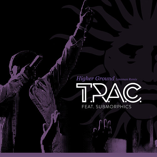 Higher Ground (Lenzman Remix) by T.R.A.C.