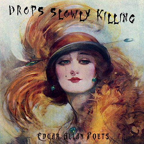 Drops Slowly Killing by Edgar Allan Poets