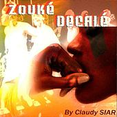 Zouké Décalé by Claudy Siar (La plus Pop des musiques Afro) by Various Artists