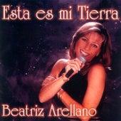 Esta Es Mi Tierra by Beatriz Arellano