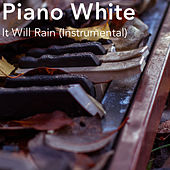 It Will Rain (Instrumental) by Piano White