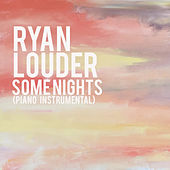 Some Nights (Piano Instrumental) by Ryan Louder