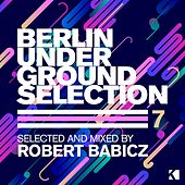 Berlin Underground Selection, Vol. 7 (Selected and Mixed by Robert Babicz) by Various Artists