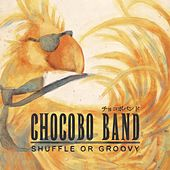 Shuffle or Groovy by Chocobo Band