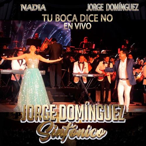 Tu Boca Dice No  Jorge Dominguez Sinfonico (En Vivo) [feat. Nadia] by Jorge Dominguez Y Super Class