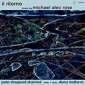 Michael Alec Rose: Il ritorno – Works for Violin & Viola by Peter Sheppard Skærved