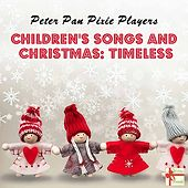 Children's Songs & Christmas: Timeless by Peter Pan Pixie Players