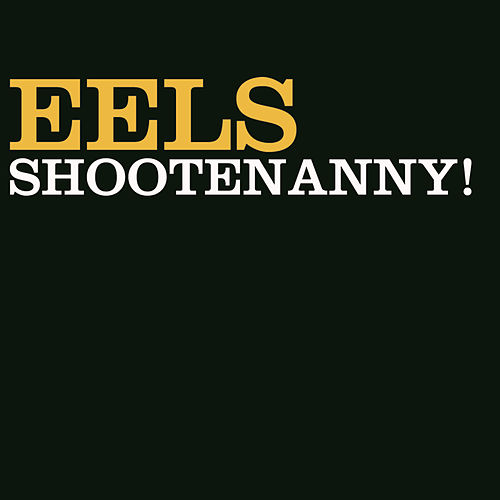 Play & Download Shootenanny! by Eels | Napster