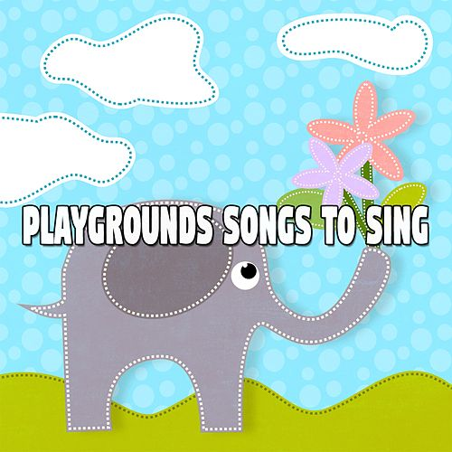Playgrounds Songs To Sing by Nursery Rhymes