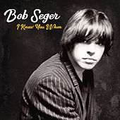 I Knew You When (Deluxe) by Bob Seger