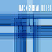 Back 2 Real House by Various Artists