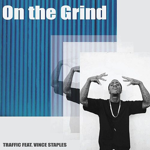 On the Grind (feat. Vince Staples) by Traffic