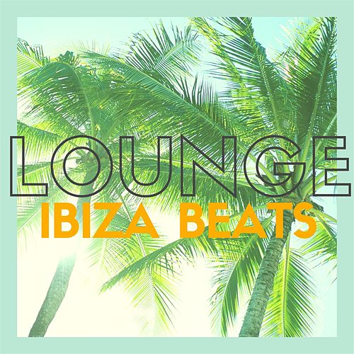 Lounge Ibiza Beats (20 Quality Bar & Chill Out, Lounge Tracks) di Various