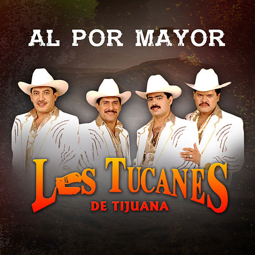 Al por Mayor by Los Tucanes de Tijuana