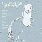 Play & Download Argon Riffer goes lounge by Argon Riffer | Napster