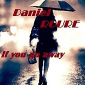 If You Go Away by Daniel Roure